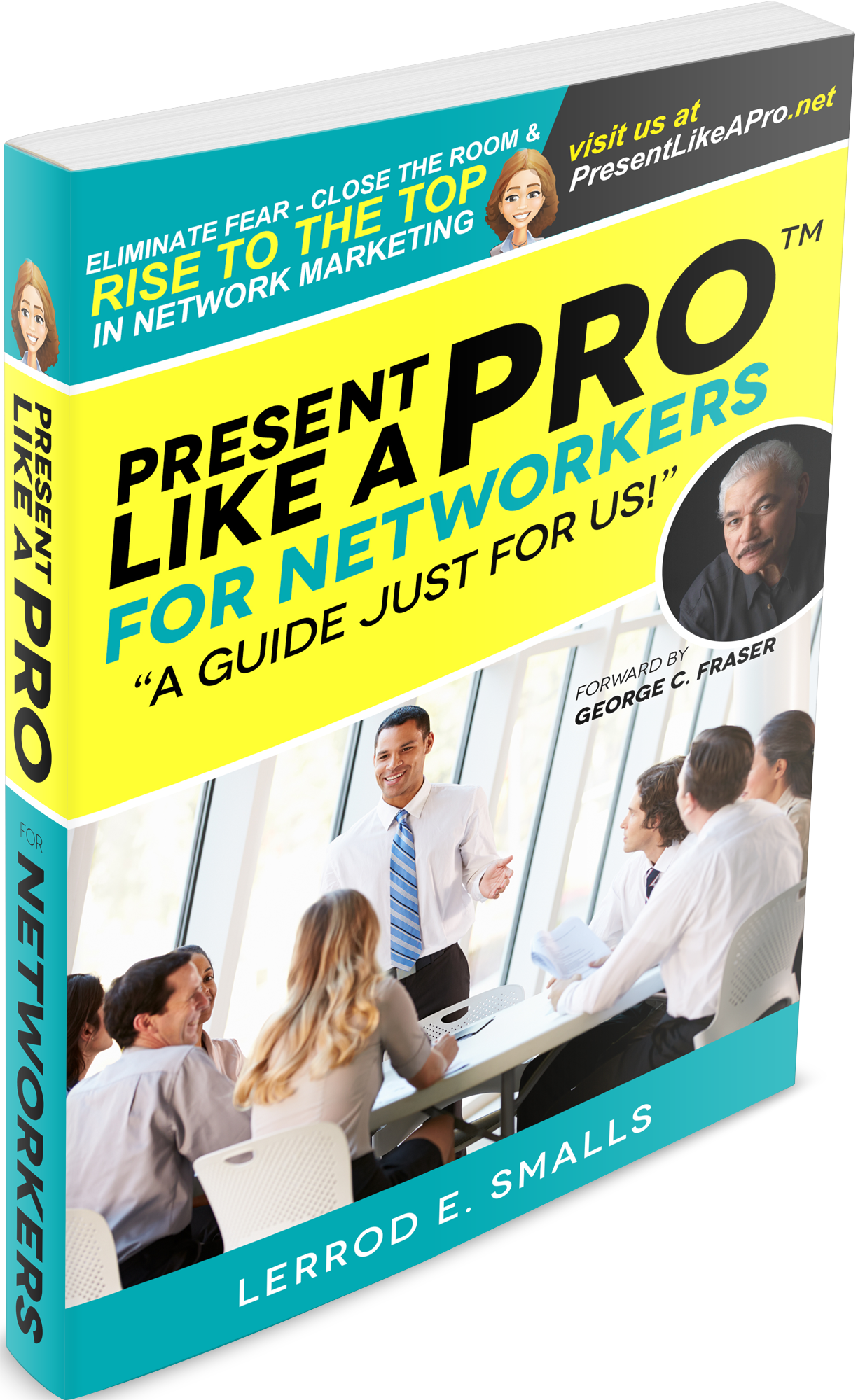 Present Like A Pro for Networkers: Eliminate Fear, Close the Room and Rise to the Top in Network Marketing Kindle Edition